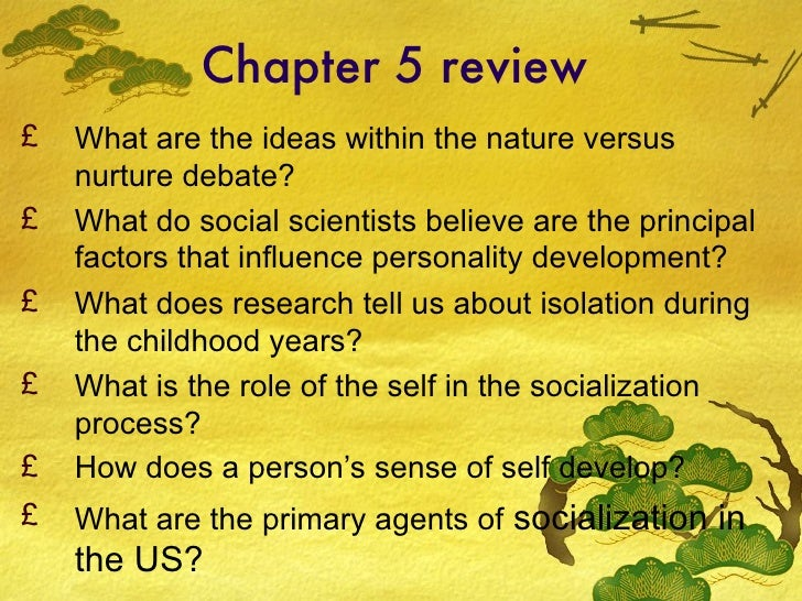 Chapter 5 review <ul><li>What are the ideas within the nature versus nurture debate? </li></ul><ul><li>What do social scie...