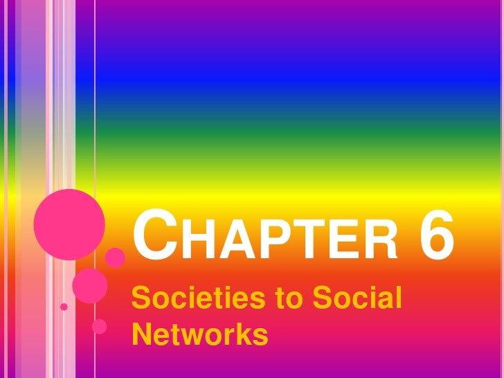 Chapter 6<br />Societies to Social Networks<br />