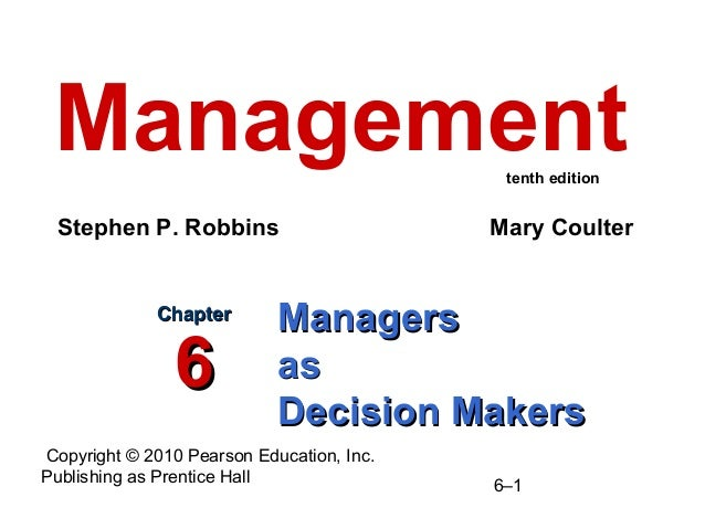 Copyright © 2010 Pearson Education, Inc. Publishing as Prentice Hall 6–1 ManagersManagers asas Decision MakersDecision Mak...