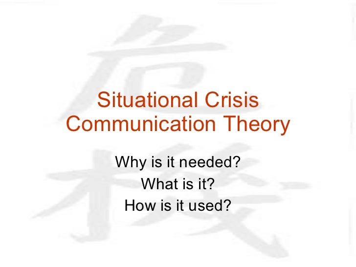 Situational Crisis Communication Theory Why is it needed? What is it? How is it used?