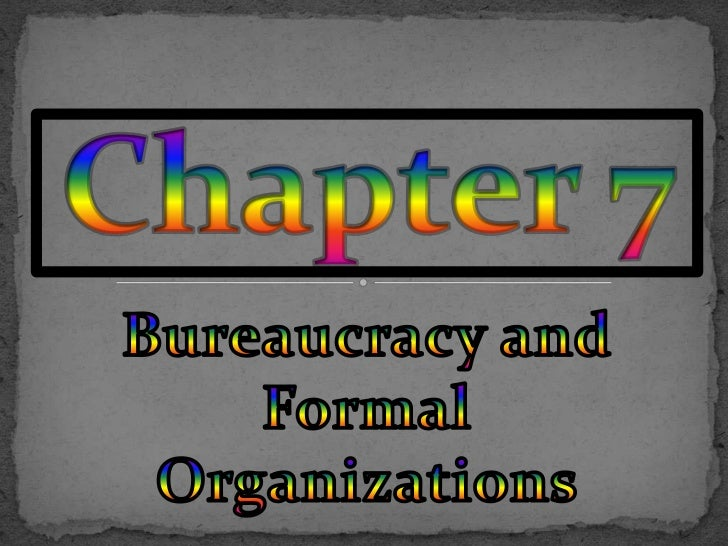 Bureaucracy and Formal Organizations<br />Chapter 7<br />