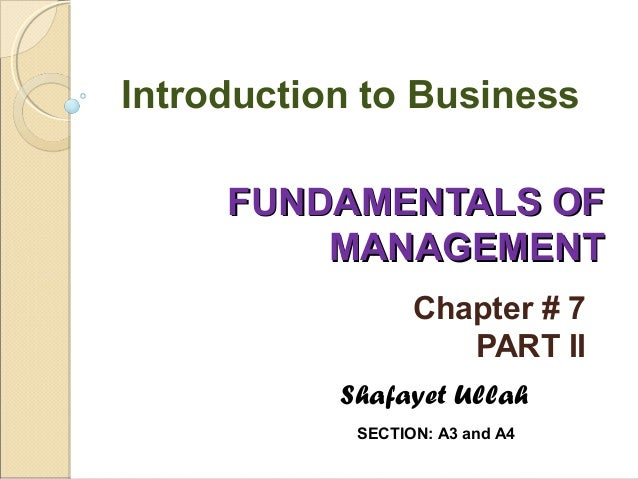 Introduction to Business FUNDAMENTALS OF MANAGEMENT Chapter # 7 PART II Shafayet Ullah SECTION: A3 and A4