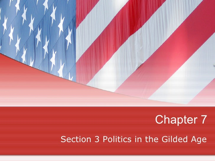 Chapter 7 Section 3 Politics in the Gilded Age