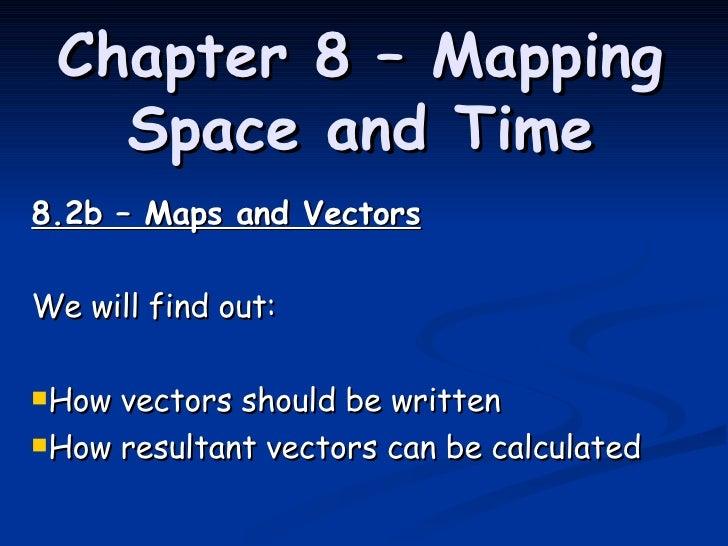 Chapter 8 – Mapping Space and Time <ul><li>8.2b – Maps and Vectors </li></ul><ul><li>We will find out: </li></ul><ul><li>H...