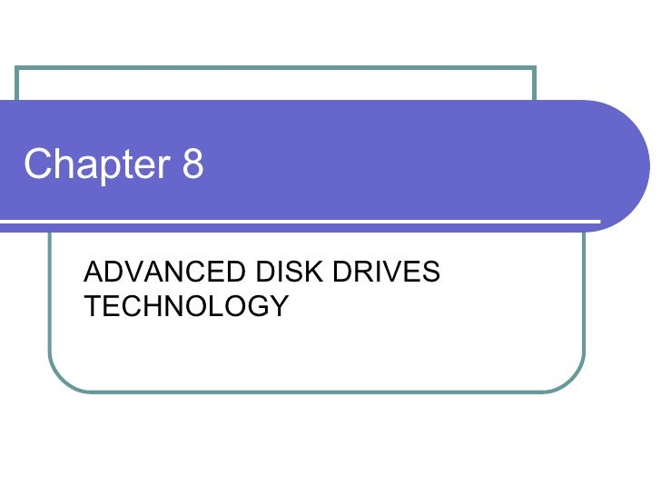 Chapter 8 ADVANCED DISK DRIVES TECHNOLOGY