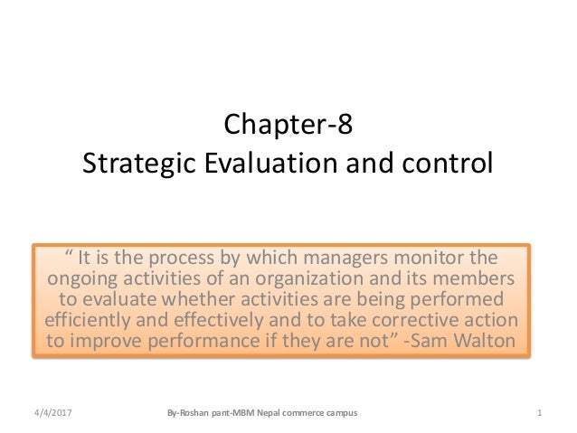 """Chapter-8 Strategic Evaluation and control """" It is the process by which managers monitor the ongoing activities of an orga..."""