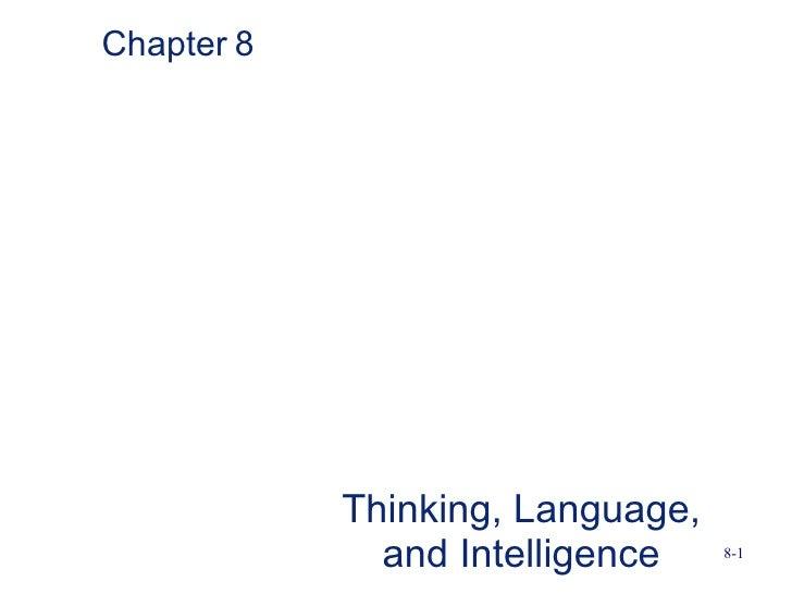Chapter 8                 Thinking, Language,               and Intelligence    8-1