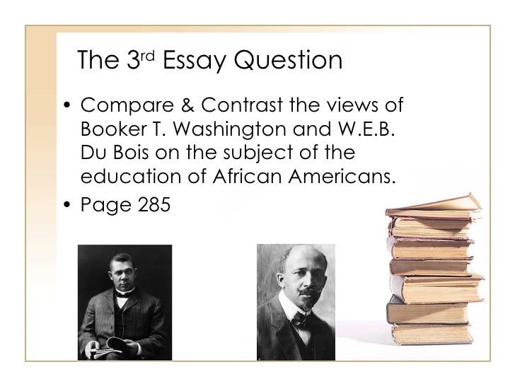an analysis and a comparison of contrasting views of booker t washington and w e b dubois Two great leaders of the black community in the late 19th and 20th century were web du bois and booker t washington however, they sharply disagreed on strategies for black social and economic progress.