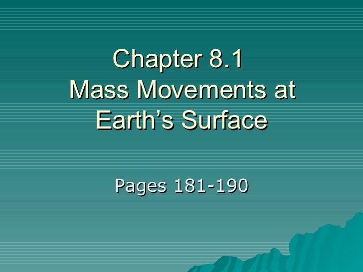 Chapter 8.1  Mass Movements at Earth's Surface Pages 181-190