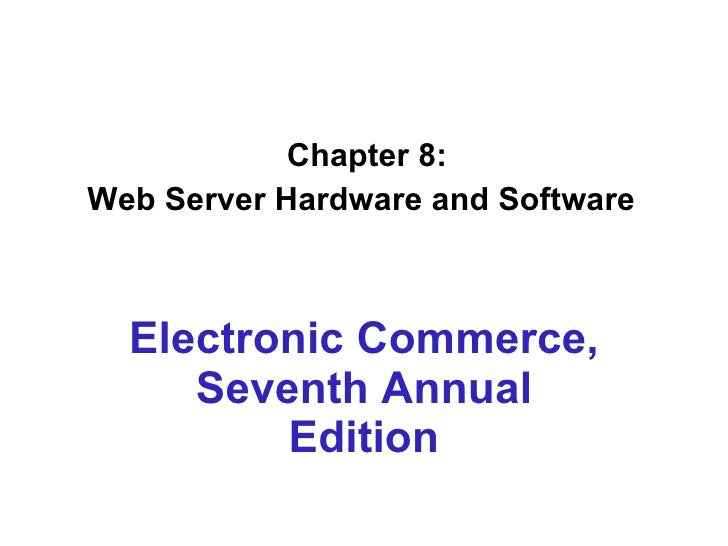 Chapter 8: Web Server Hardware and Software   Electronic Commerce, Seventh Annual Edition