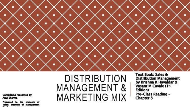 DISTRIBUTION MANAGEMENT & MARKETING MIX Text Book: Sales & Distribution Management by Krishna K Havaldar & Vasant M Cavale...