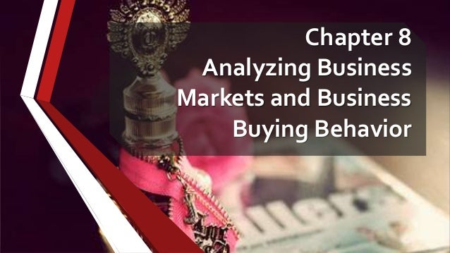 Chapter 8 Analyzing Business Markets and Business Buying Behavior