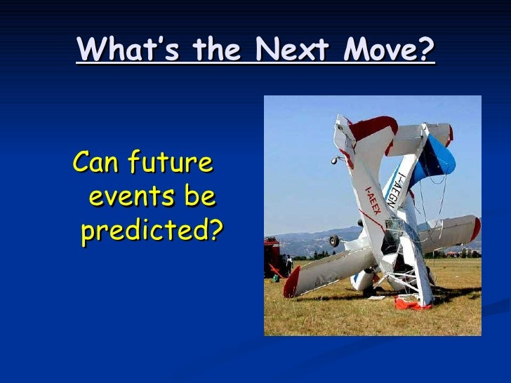 What's the Next Move? <ul><li>Can future events be predicted? </li></ul>