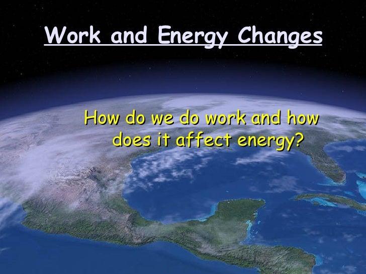 Work and Energy Changes <ul><li>How do we do work and how does it affect energy? </li></ul>