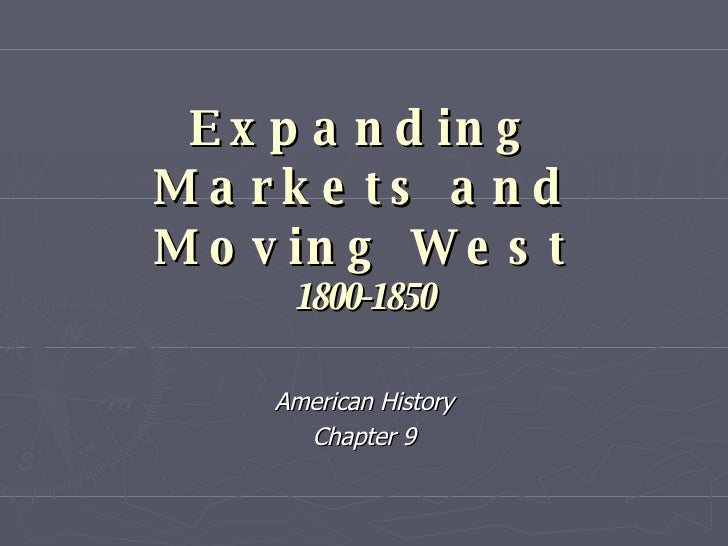Expanding Markets and Moving West 1800-1850 American History Chapter 9