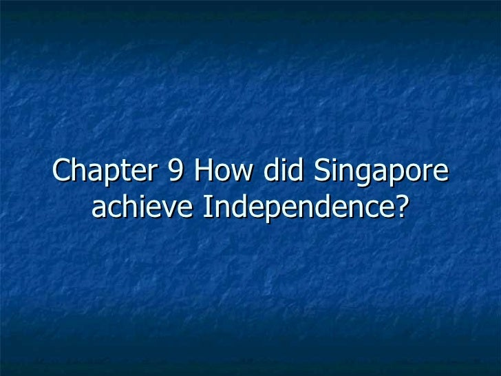 Chapter 9 How did Singapore achieve Independence?