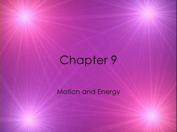 Chapter 9 Motion and Energy