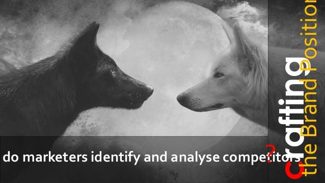 craftingtheBrandPositio do marketers identify and analyse competitors?