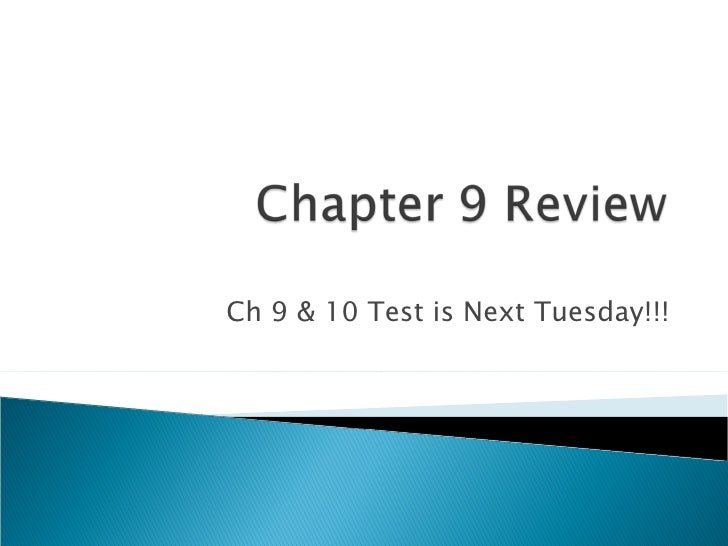 Ch 9 & 10 Test is Next Tuesday!!!
