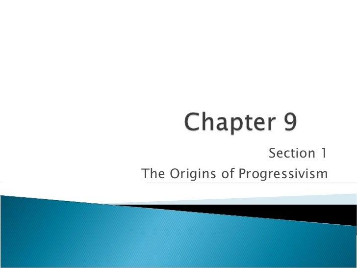Section 1 The Origins of Progressivism