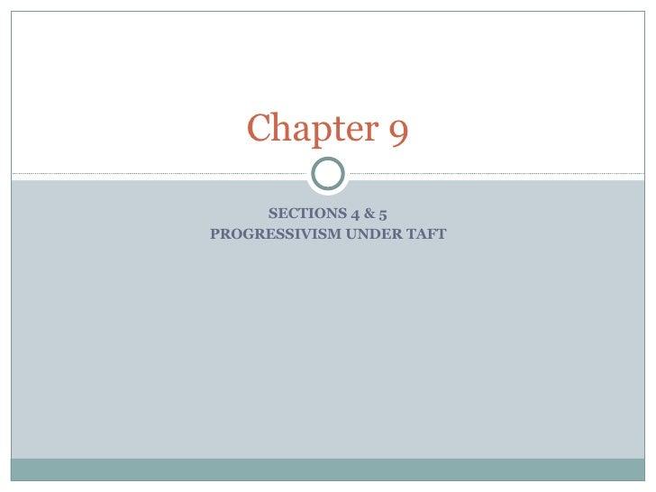 SECTIONS 4 & 5 PROGRESSIVISM UNDER TAFT Chapter 9