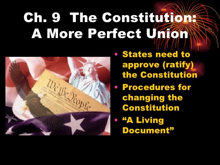 Ch. 9  The Constitution: A More Perfect Union <ul><li>States need to approve (ratify) the Constitution </li></ul><ul><li>P...