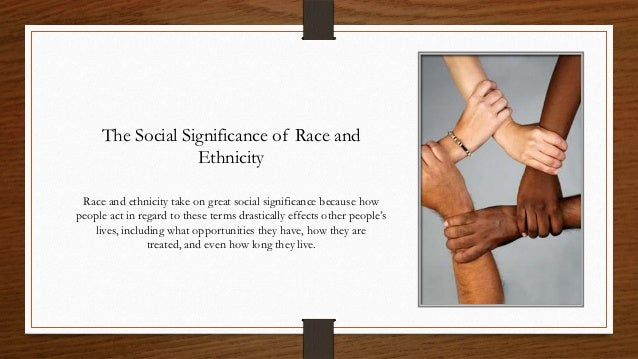 race ethnicity effects life View test prep - how do race and ethnicity affect family lifepdf from soc 4014 at virginia tech how do race and ethnicity affect family life: tuesday, september 19.
