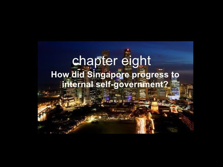 chapter eight How did Singapore progress to internal self-government?