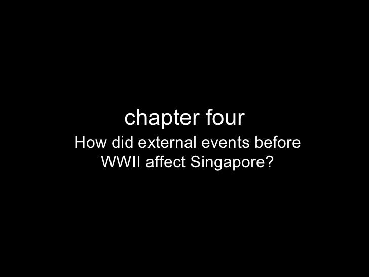 chapter four How did external events before WWII affect Singapore?