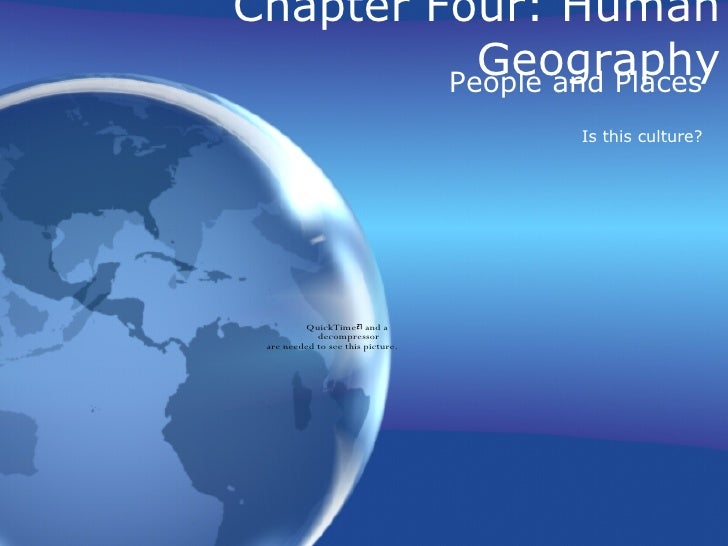 Chapter Four: Human Geography People and Places Is this culture?