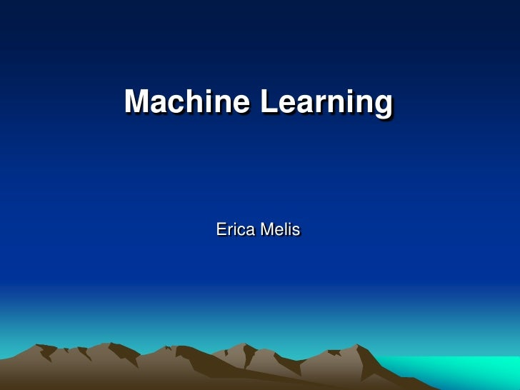 Machine Learning        Erica Melis