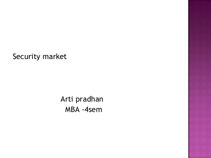 <ul><li>Security market </li></ul><ul><li>Arti pradhan </li></ul><ul><li>MBA -4sem </li></ul>