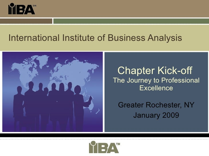 International Institute of Business Analysis Chapter Kick-off  The Journey to Professional Excellence Greater Rochester, N...