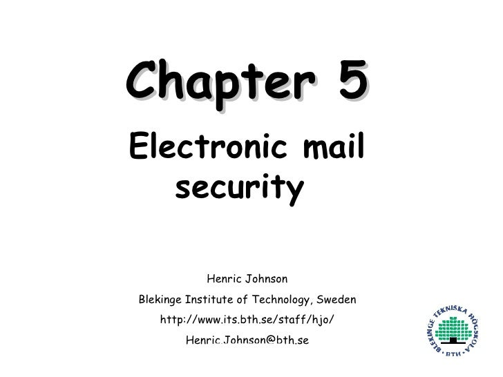 Chapter 5 Electronic mail security  Henric Johnson Blekinge Institute of Technology, Sweden http://www.its.bth.se/staff/hj...