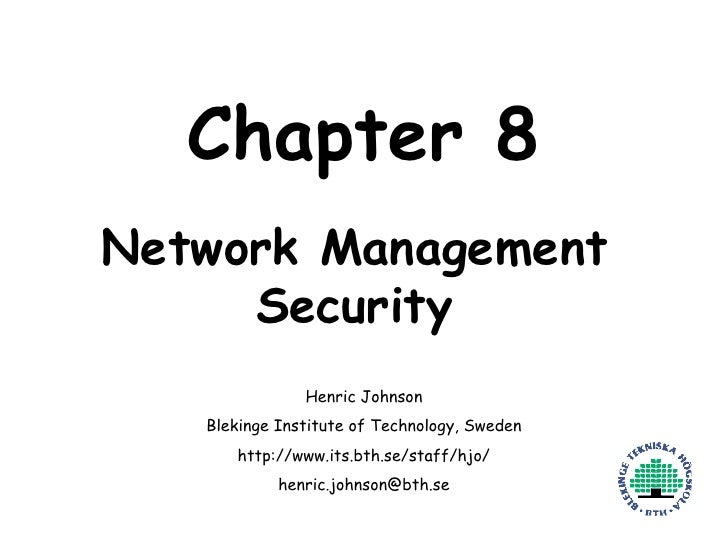 Chapter 8 Network Management Security Henric Johnson Blekinge Institute of Technology, Sweden http://www.its.bth.se/staff/...