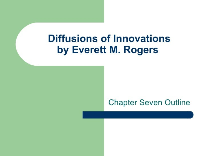 Diffusions of Innovations by Everett M. Rogers  Chapter Seven Outline