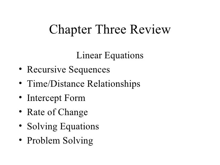 Chapter Three Review <ul><li>Linear Equations </li></ul><ul><li>Recursive Sequences </li></ul><ul><li>Time/Distance Relati...