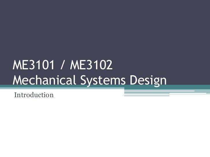 ME3101 / ME3102Mechanical Systems DesignIntroduction