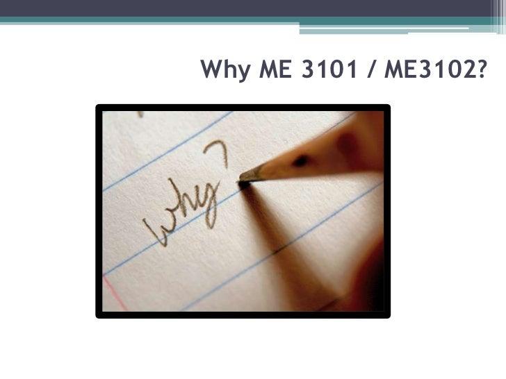 Why ME 3101 / ME3102?
