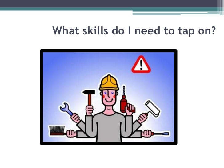 What skills do I need to tap on?