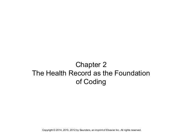 Copyright © 2014, 2013, 2012 by Saunders, an imprint of Elsevier Inc. All rights reserved. Chapter 2 The Health Record as ...