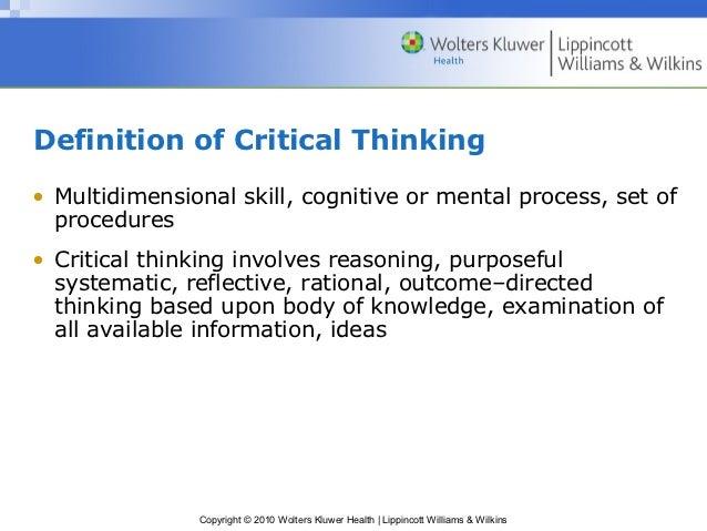 blended skills and critical thinking throughout the nursing process Given the renewed interest in critical thinking in the latter part of the century and the role of thinking in nursing process, the combination of critical thinking and online nursing education was chosen as a primary focus in this study there are important distinctions between critical thinking skills and critical thinking dispositions.