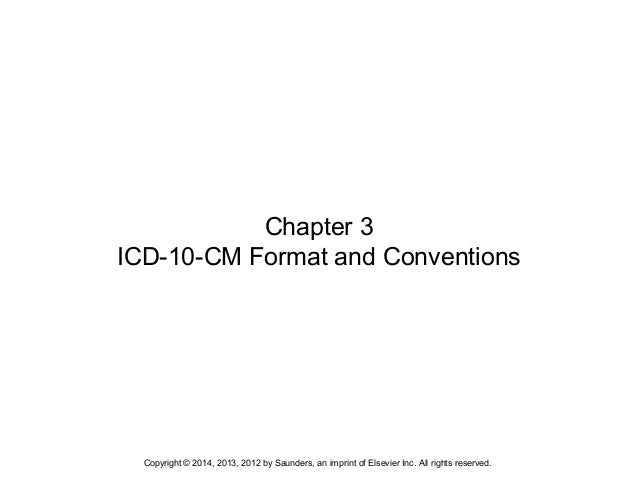 Copyright © 2014, 2013, 2012 by Saunders, an imprint of Elsevier Inc. All rights reserved. Chapter 3 ICD-10-CM Format and ...