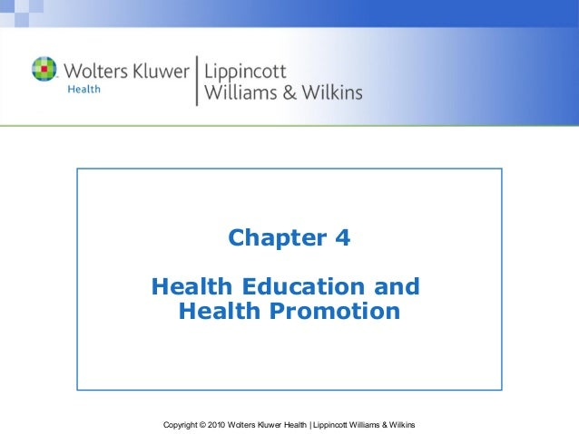 Chapter 4Health Education and  Health PromotionCopyright © 2010 Wolters Kluwer Health | Lippincott Williams & Wilkins