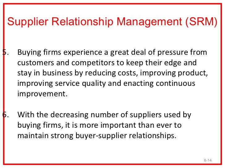 Supplier Relationship Management (SRM)5. Buying firms experience a great deal of pressure from   customers and competitors...