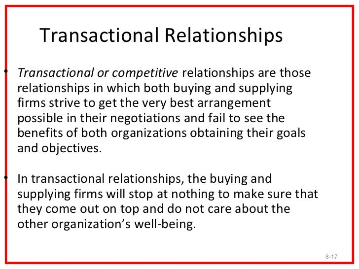 Transactional Relationships• Transactional or competitive relationships are those  relationships in which both buying and ...