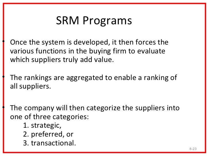 SRM Programs• Once the system is developed, it then forces the  various functions in the buying firm to evaluate  which su...