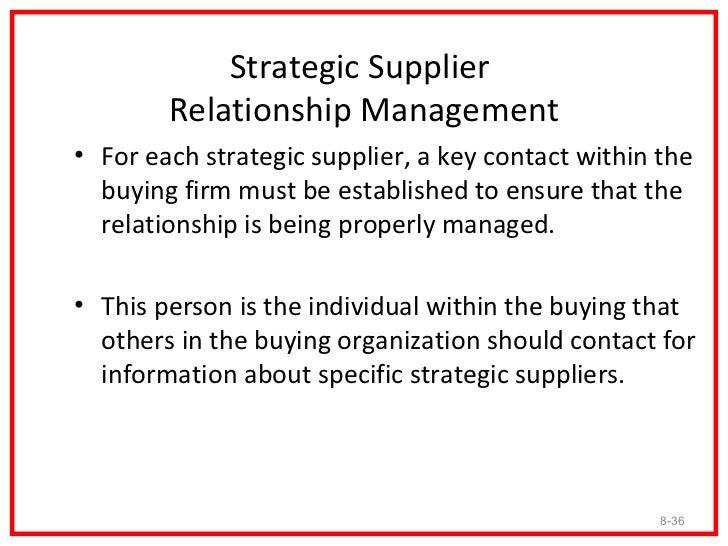 Strategic Supplier         Relationship Management• Relationships with strategic suppliers need to be  closely managed. On...