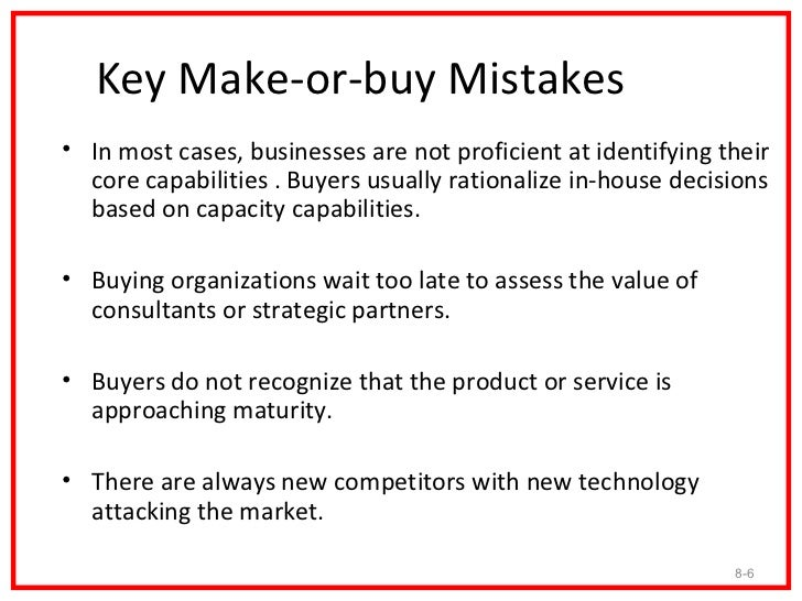 make or buy decision In this case, the decision to buy the input (and thus become one of the supplier's  customers) can limit the incentive the supplier would otherwise have to provide.
