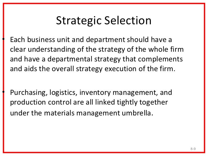Strategic Selection• Each business unit and department should have a  clear understanding of the strategy of the whole fir...
